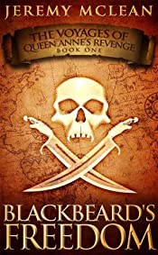 Blackbeard's Freedom: A Historical Fantasy Pirate Adventure Novel (Voyages of Queen Anne's Revenge Book 1)