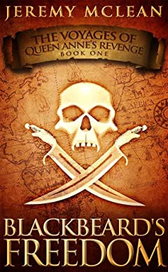 Blackbeard\'s Freedom: A Historical Fantasy Pirate Adventure Novel (Voyages of Queen Anne\'s Revenge Book 1)