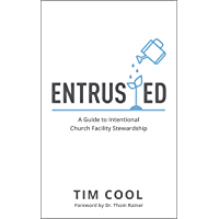 Entrusted: A Guide to Intentional Church Facility Stewardship