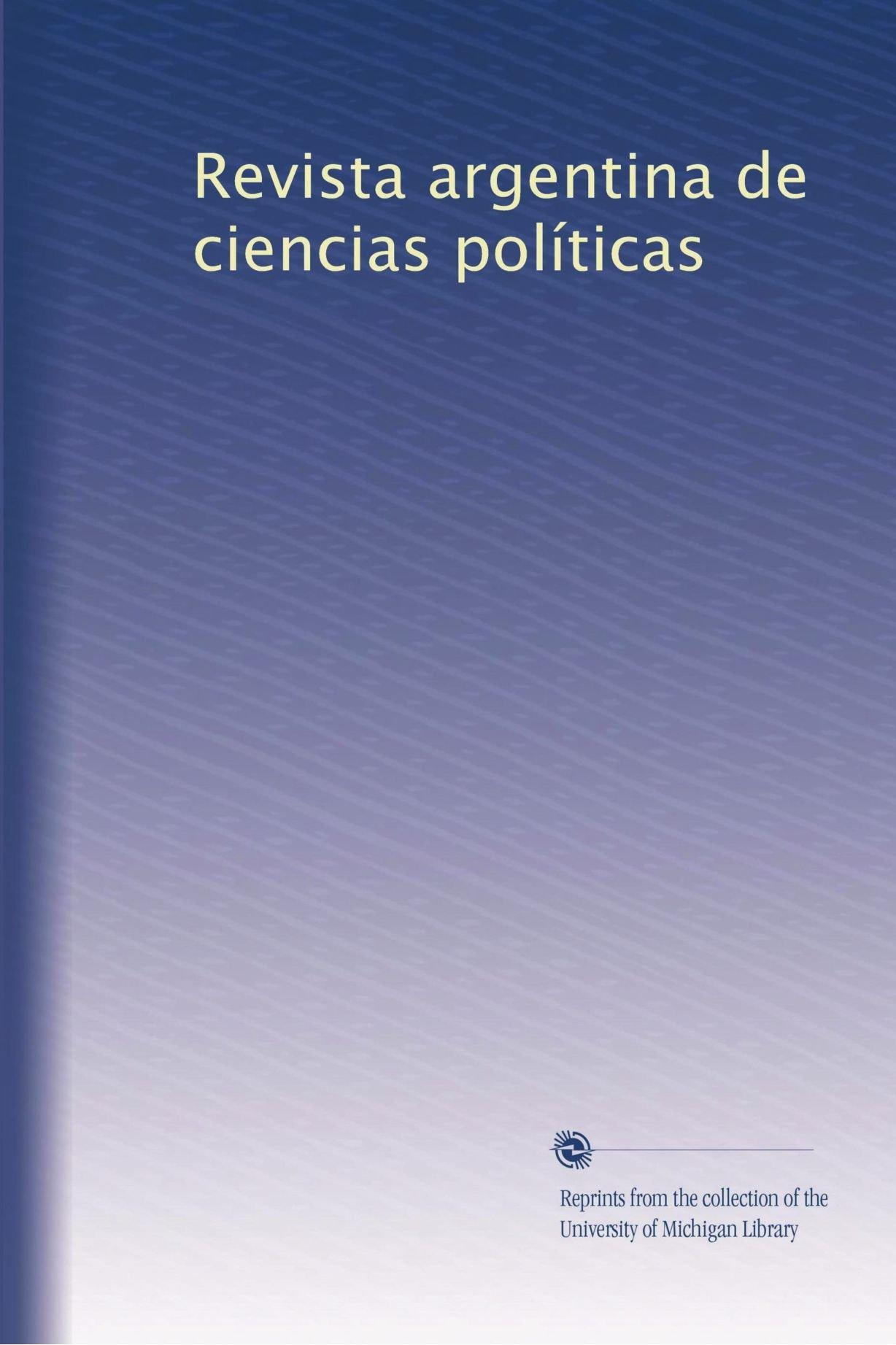 Read Online Revista argentina de ciencias políticas (Volume 5) (Spanish Edition) PDF