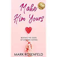Make Him Yours: Beating The Odds Of Modern Dating (English Edition)