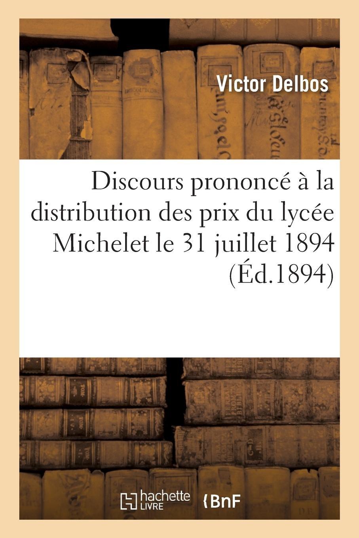 Discours Prononcé À La Distribution Des Prix Du Lycée Michelet Le 31 Juillet 1894 (French Edition) pdf