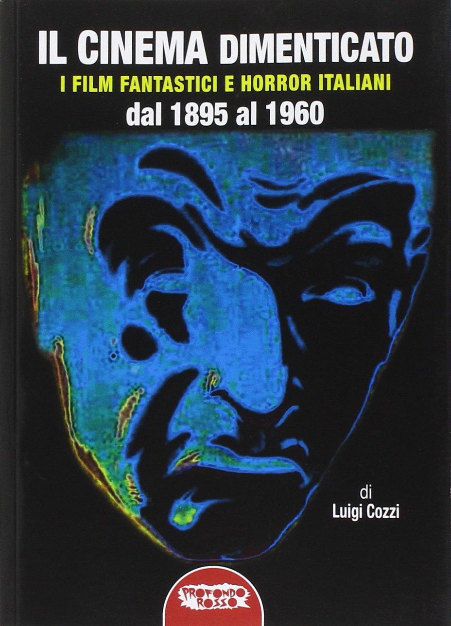 Il cinema dimenticato. I film fantastici e horror italiani dal 1895 al 1960 pdf