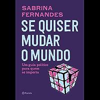 Se quiser mudar o mundo: Um guia político para quem se importa (Portuguese Edition)