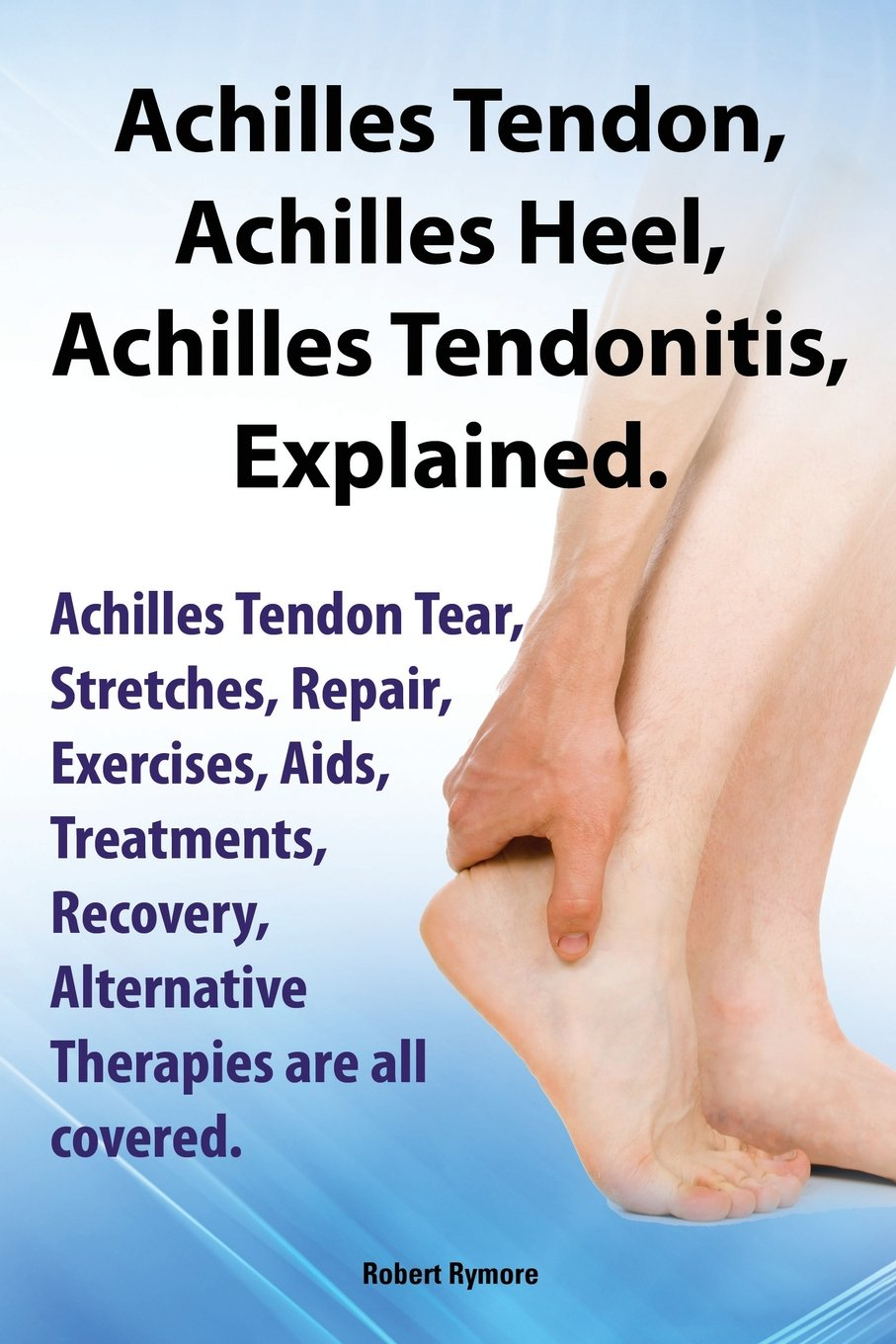 Achilles tendon rupture physical therapy - Achilles Heel Achilles Tendon Achilles Tendonitis Explained Achilles Tendon Tear Stretches Repair Exercises Aids Treatments Recovery