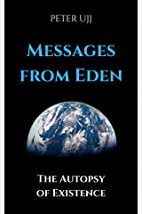 Messages from Eden: The Autopsy of Existence Kindle Edition