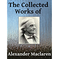 The Collected Works of Alexander Maclaren - Six books in one