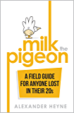 Milk the Pigeon: A Field Guide For Anyone Lost in Their 20s
