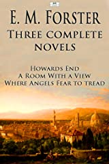 E.M. Forster: Three Complete Novels - Howards End, A Room With a View, Where Angels Fear to Tread