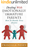 Dealing With Emotionally Immature Parents: How To Handle Toxic Parents