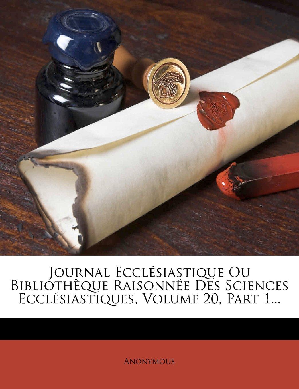 Journal Ecclesiastique Ou Bibliotheque Raisonnee Des Sciences Ecclesiastiques, Volume 20, Part 1... (French Edition) PDF