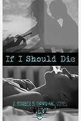 If I Should Die: A Kimber S. Dawn MC Novel Kindle Edition