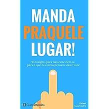 Manda Praquele Lugar!: 25 insights para não estar nem aí para o que os outros pensam sobre você (Guias Rápidos) (Portuguese Edition) May 16, 2017
