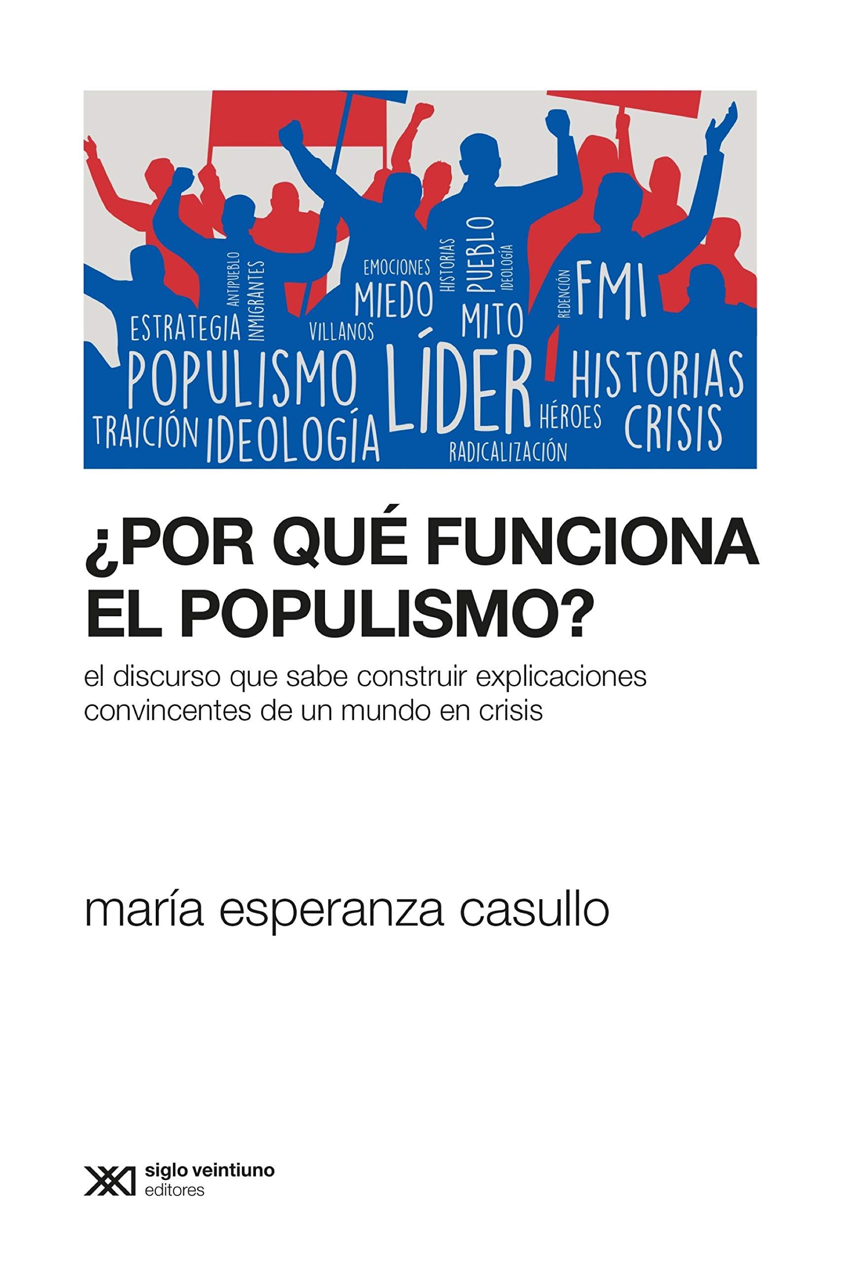 ¿Por qué funciona el populismo?: El discurso que sabe construir explicaciones convincentes de un mundo en crisis (Sociología y Política)