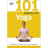 101 Essential Tips Yoga: Breaks Down the Subject into 101 Easy-to-Grasp Tips