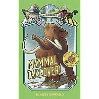 Mammal Takeover! (Earth Before Us #3): Journey through the Cenozoic Era