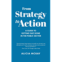 From Strategy to Action: A Guide to Getting Shit Done in the Public Sector