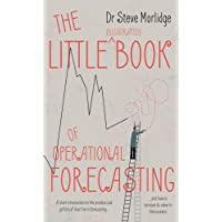 The Little (illustrated) Book of Operational Forecasting: A short introduction to the practice and pitfalls of short term forecasting - and how to increase its value to the business