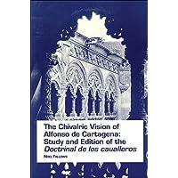 The Chivalric Vision of Alfonso De Cartagena: Study and Edition of the Doctrinal De Los Caualleros (Ediciones Criticas,No 4) (Spanish and English Edition)