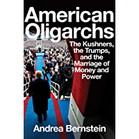 American Oligarchs: The Kushners, the Trumps, and the Marriage of Money and Power (English Edition)