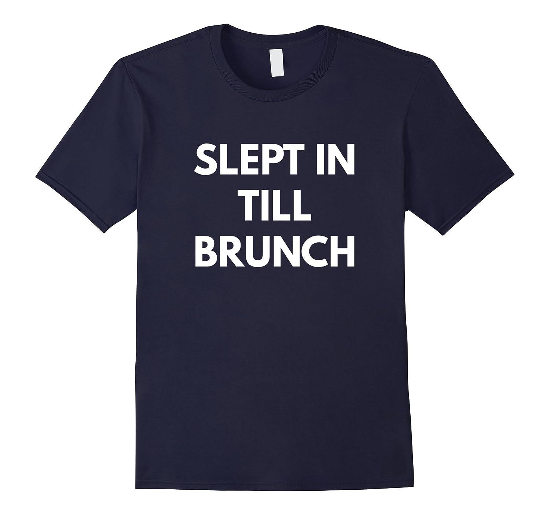 Slept In Till Brunch t-shirt-Vaci