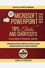 Microsoft PowerPoint 2016 2013 2010 2007 Tips Tricks and Shortcuts (Black & White Version): Presentations, Special Effects and Animations in 25 ... Microsoft Office How-To Books) (Volume 3) Paperback