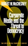 Corporate Media and the Threat to Democracy (Open Media Series)
