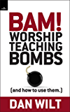 Bam! Worship Teaching Bombs (And How To Use Them) (English Edition)
