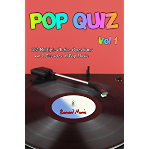 Pop Quiz Vol 1: 100 Multiple-Choice Questions on 7 Decades of Pop Music (Rock, Pop, 50s, 60s, 70s, 80s, 90s, 00s, Indie…