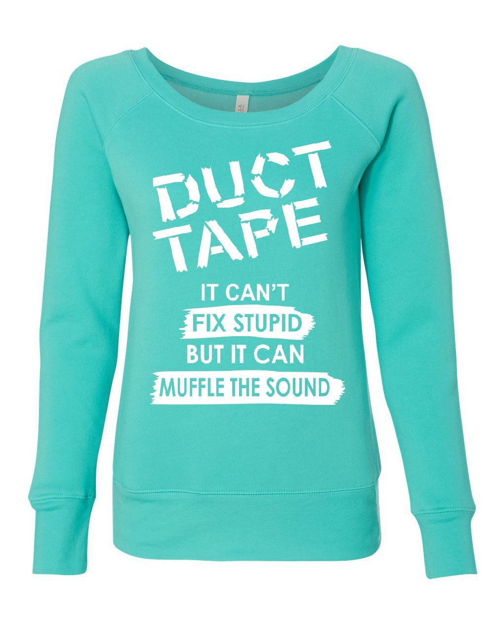 Tee Hunt Duct Tape It Can't Fix Stupid Women's Sweatshirt Offensive Humor Sarcastic Teal XL