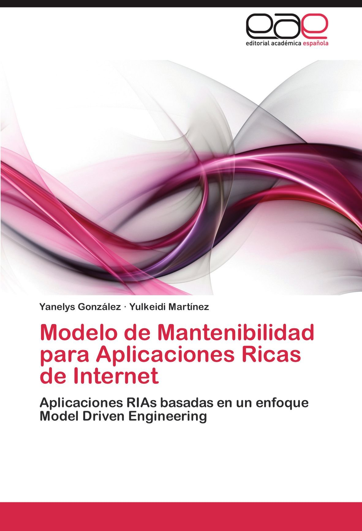 Download Modelo de Mantenibilidad para Aplicaciones Ricas de Internet: Aplicaciones RIAs basadas en un enfoque Model Driven Engineering (Spanish Edition) PDF