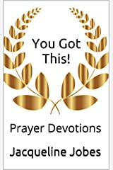 You Got This!: Prayer Devotions Kindle Edition