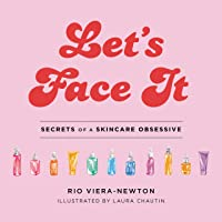 Let's Face It: Secrets of a Skincare Obsessive