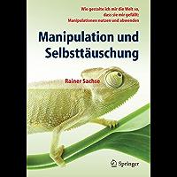 Manipulation und Selbsttäuschung: Wie gestalte ich mir die Welt so, dass sie mir gefällt: Manipulationen nutzen und…