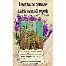 Las abarcas del campesino analfabeto que soñó ser poeta: Recopilatorio de poemas de Paco Arenas (Spanish Edition) Jan 21, 2015