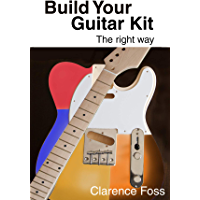 Build Your Guitar Kit The Right Way (English Edition)