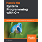 Hands-On System Programming with C++: Build performant and concurrent Unix and Linux systems with C++17