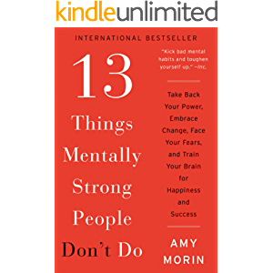 13 Things Mentally Strong People Don't Do: Take Back Your Power, Embrace Change, Face Your Fears, and Train Your Brain…