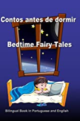 Contos antes de dormir. Bedtime Fairy Tales. Bilingual Book in Portuguese and English: Dual Language Stories (Portuguese and English Edition) (Bilingual ... English Books for Kids) (Portuguese Edition) Kindle Edition