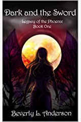 Dark and the Sword (Legacy of the Phoenix Book 1) Kindle Edition