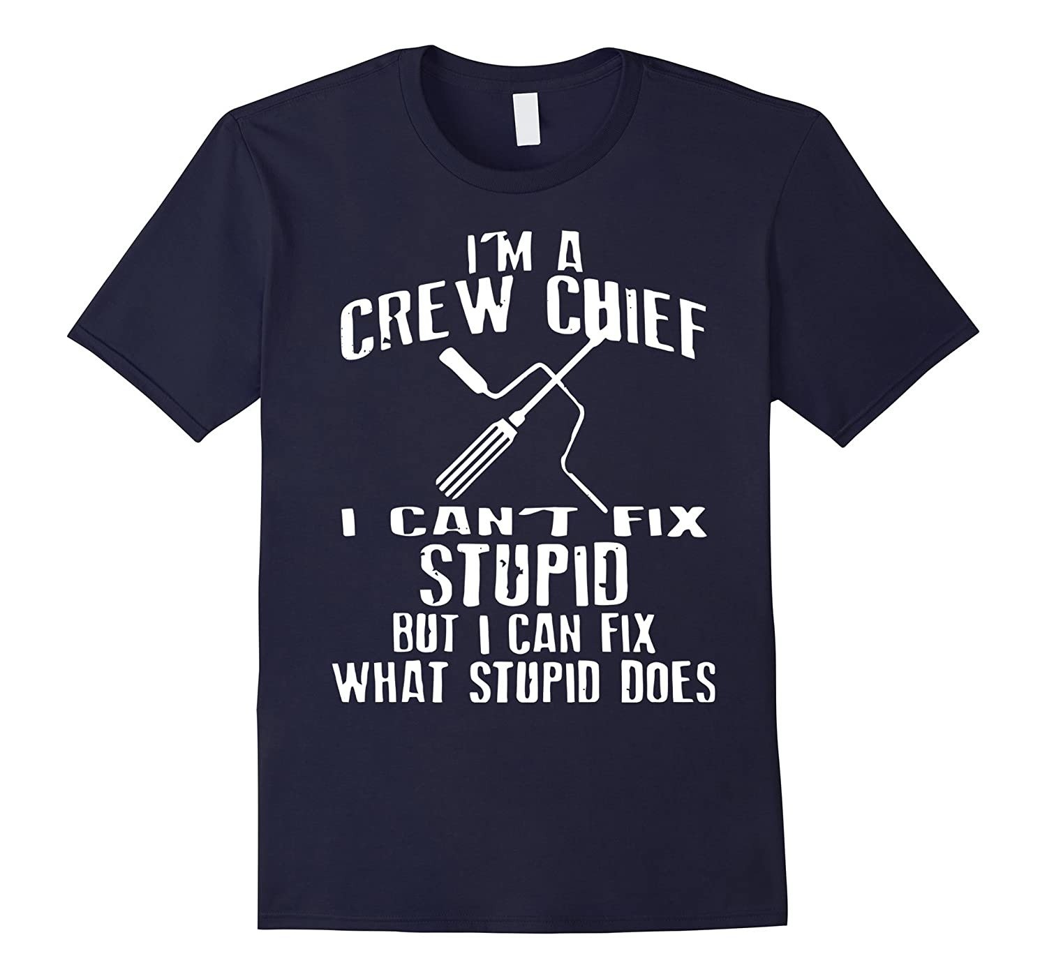 Crew Chief Can't Fix Stupid Shirt. Awesome Crew Chief Shirt-Art