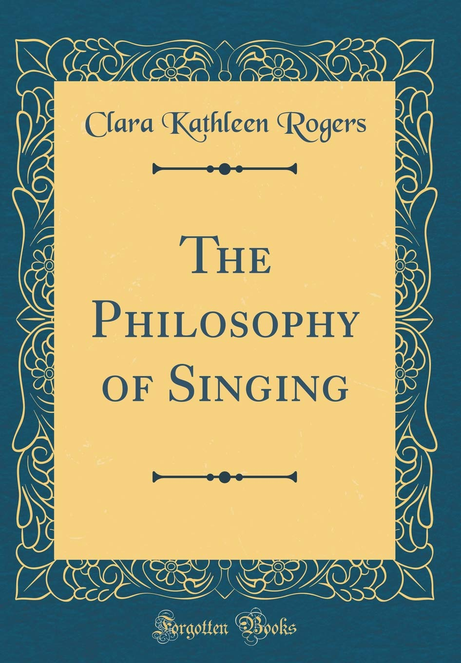The Philosophy of Singing (Classic Reprint): Clara Kathleen Rogers