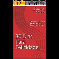 30 Dias Para  Felicidade: liberdade  Mental e Emocional  -  O  início da  Jornada (Teoria  da Felicidade Livro 1)