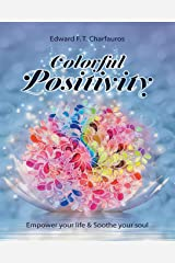 Colorful Positivity: Empower your life & Soothe your soul Paperback