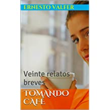 Tomando café: Veinte relatos breves (Spanish Edition) May 30, 2014