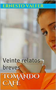 Tomando café: Veinte relatos breves (Spanish Edition)