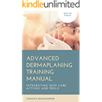 Advanced Dermaplaning Professional Training Manual: Integrating Skin Care Actives and Peels