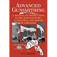 Advanced Gunsmithing: A Manual of Instruction in the Manufacture, Alteration, and Repair of Firearms (75th Anniversary…