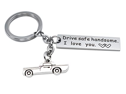 Drive Safe Keychain Gift For Boyfriend Husband Handsome Key Chain I
