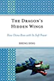 The Dragon's Hidden Wings: How China Rises with Its Soft Power (Challenges Facing Chinese Political Development)